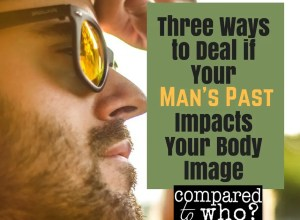 What to do if your man's past affects your body image and marriage