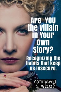are you the villain in your own story how we stay insecure because we miss where identity is found
