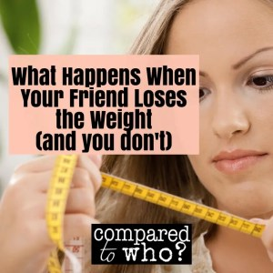 What happens when your friend loses weight and you don't