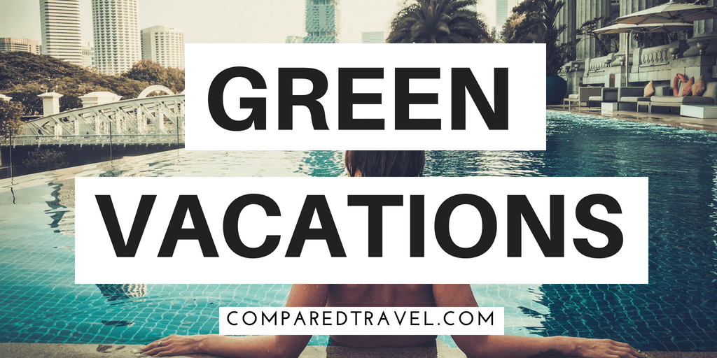 Green Vacation Tips: Eco-Friendly Vacations Made Simple