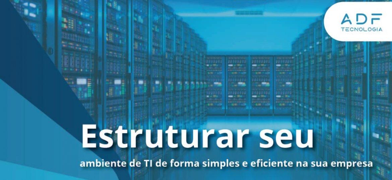 Estruturar seu ambiente de TI de forma simples e eficiente na sua empresa (1)