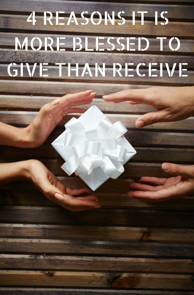 4 Reasons It Is More Blessed To Give Than Receive ...
