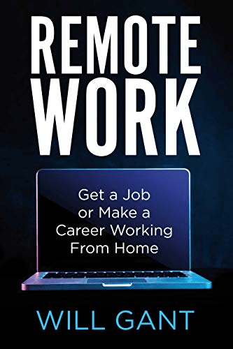 Remote Work: Get a Job or Make a Career Working From Home by William Gant