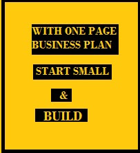 THE ENTREPRENEUR AND BUSINESS PLANNING –  START SMALL AND BUILD
