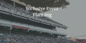 image of a stadium filled with people with white text that reads Inclusive Event Planning