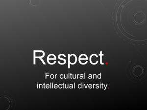 Respect. For cultural and intellectual diversity.