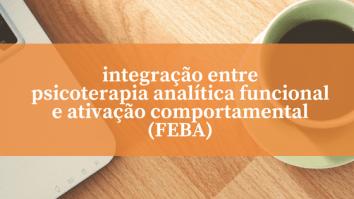 Integração entre Psicoterapia Analítica Funcional e Ativação Comportamental (FEBA) 13