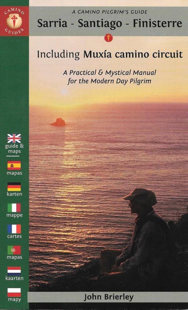 A Camino pilgrim's guide - Sarria > Santiago > Finisterre - Including Muxía camino circuit - A Practical & Mystical Manual for the Modern Day Pilgrim