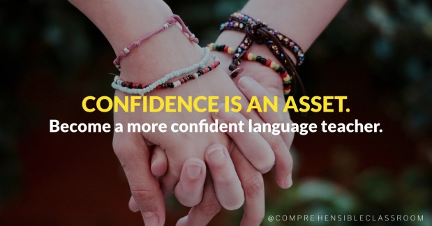 Confidence matters because it increases our probability of success in the classroom. But how can you create it? Become a more confident language teacher with four practical strategies.