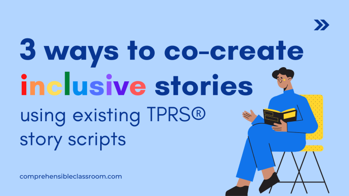 3 ways to co-create inclusive stories using existing TPRS® story scripts