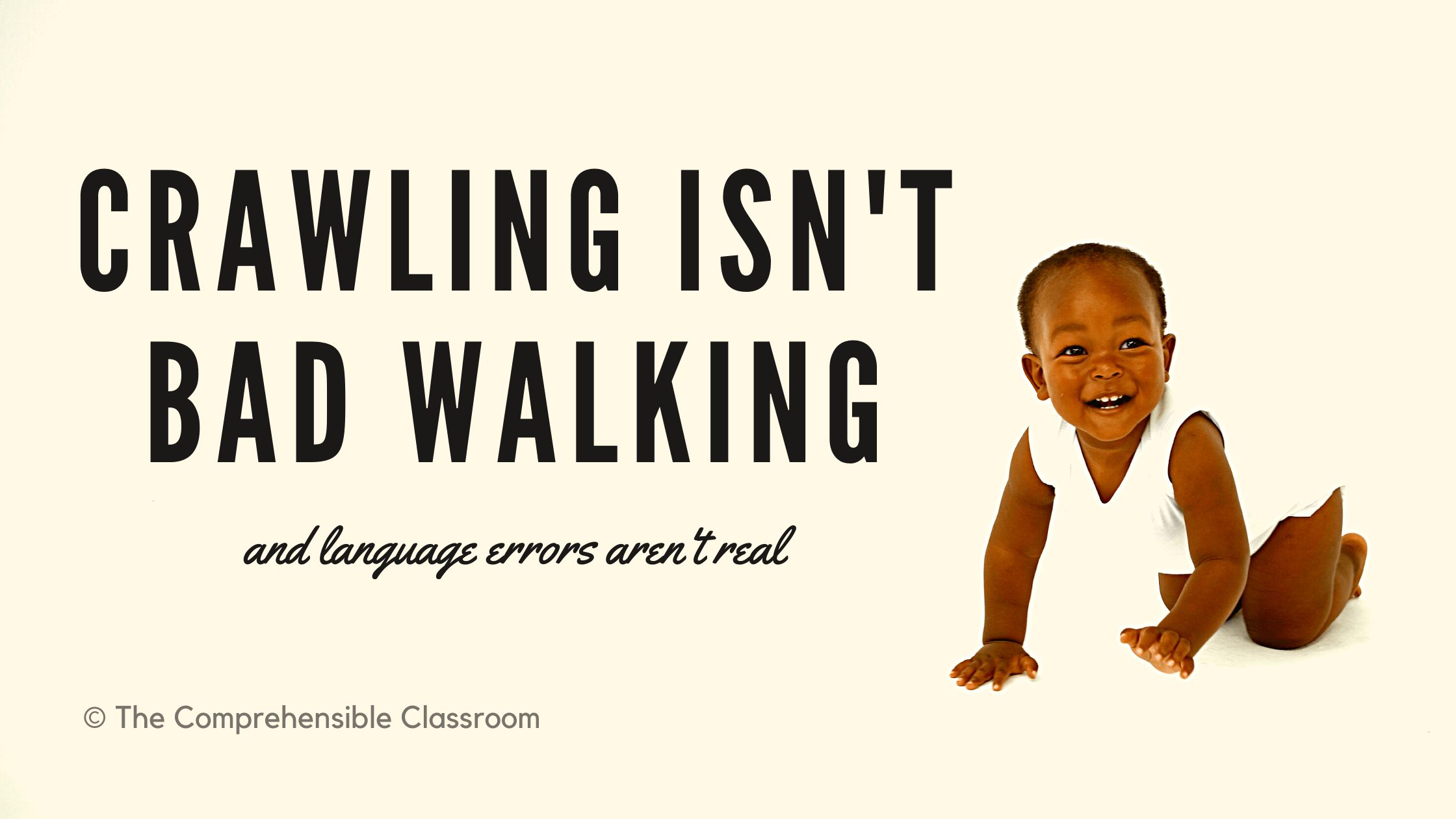 """Black text reads """"Crawling isn't bad walking - and language errors aren't real"""" on an off-white background with a photo of a cute, smiling baby crawling beside it."""