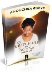 Le crépuscule d'un nouveau monde - Anouchka Gueye