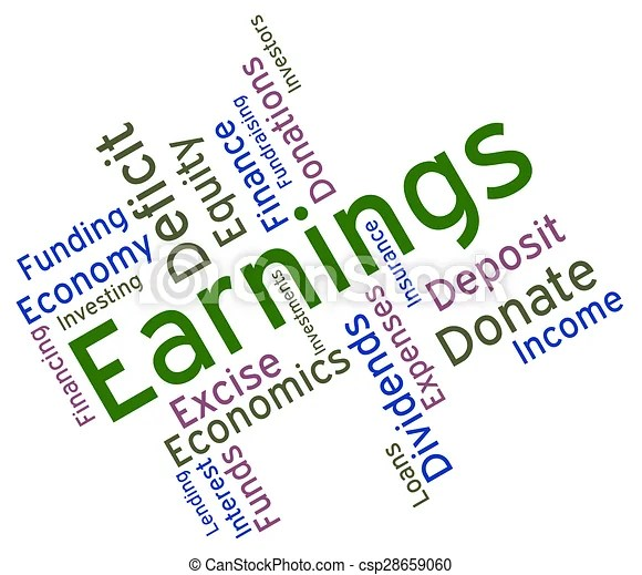 Earnings word means wage revenues and earns. Earnings word indicating salaries yields and dividends