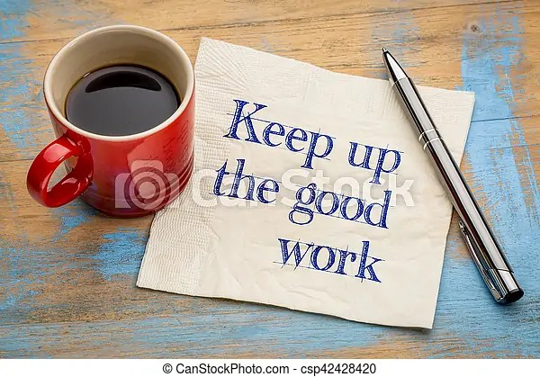 Keep up the good work - motivational handwriting on a napkin with a cup of espresso coffee.