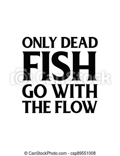 Only Dead Fish Go With The Flow Hand Drawn Typography Poster Design Premium Vector Canstock