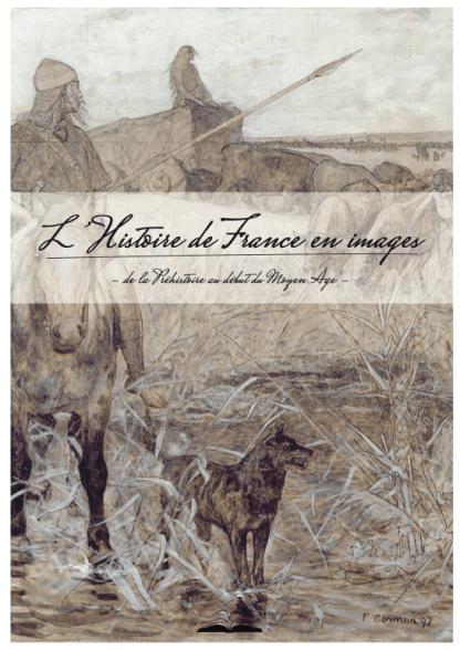 L'histoire de France en images, de la Préhistoire au début du Moyen Âge