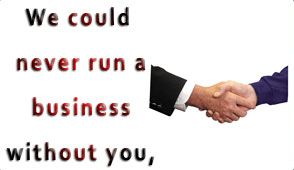 We could never run a business without You.