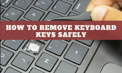 How To Remove Keyboard Keys Safely