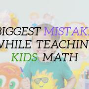 Biggest Mistake while Teaching Kids Math