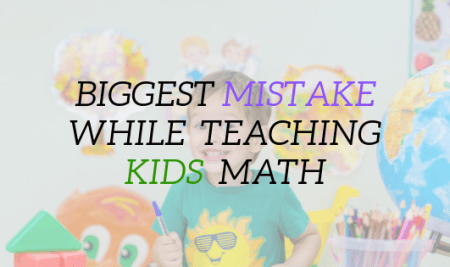 The Biggest Mistake while Teaching Kids Math