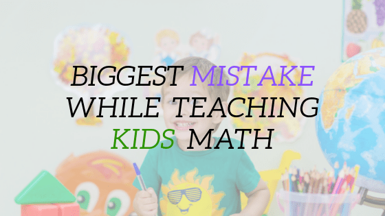 Biggest Mistake while Teaching Kids Math