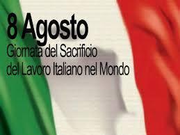 8 AGOSTO 2021 – GIORNATA DEL SACRIFICIO DEL LAVORO ITALIANO NEL MONDO