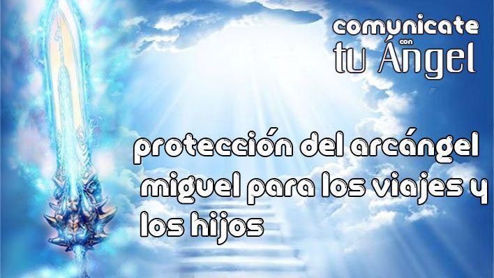 PROTECCIÓN DEL ARCÁNGEL MIGUEL PARA LOS VIAJES Y LOS HIJOS