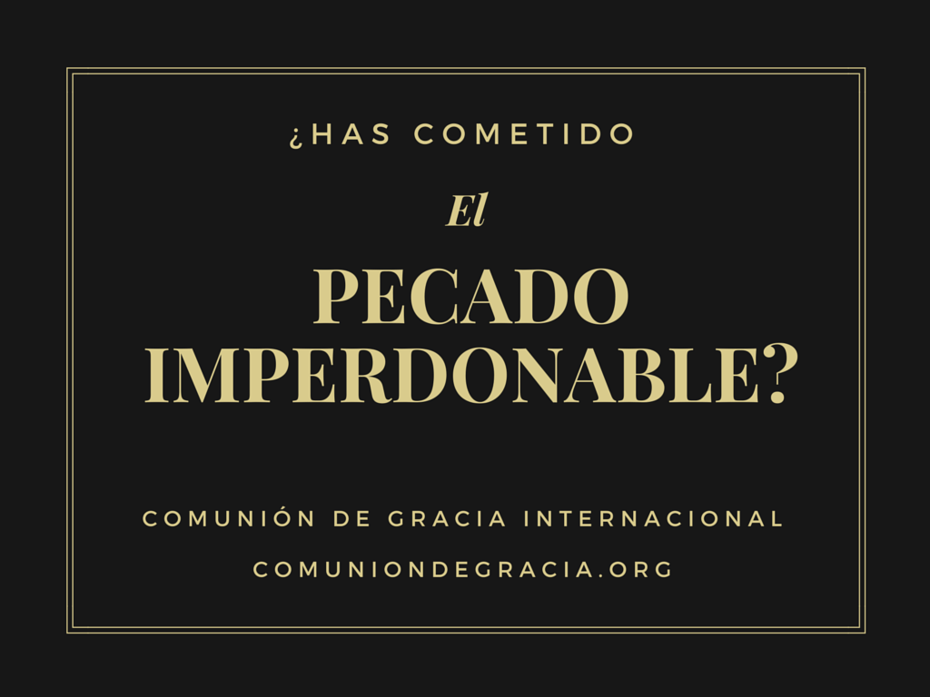 ¿Has cometido el pecado imperdonable?