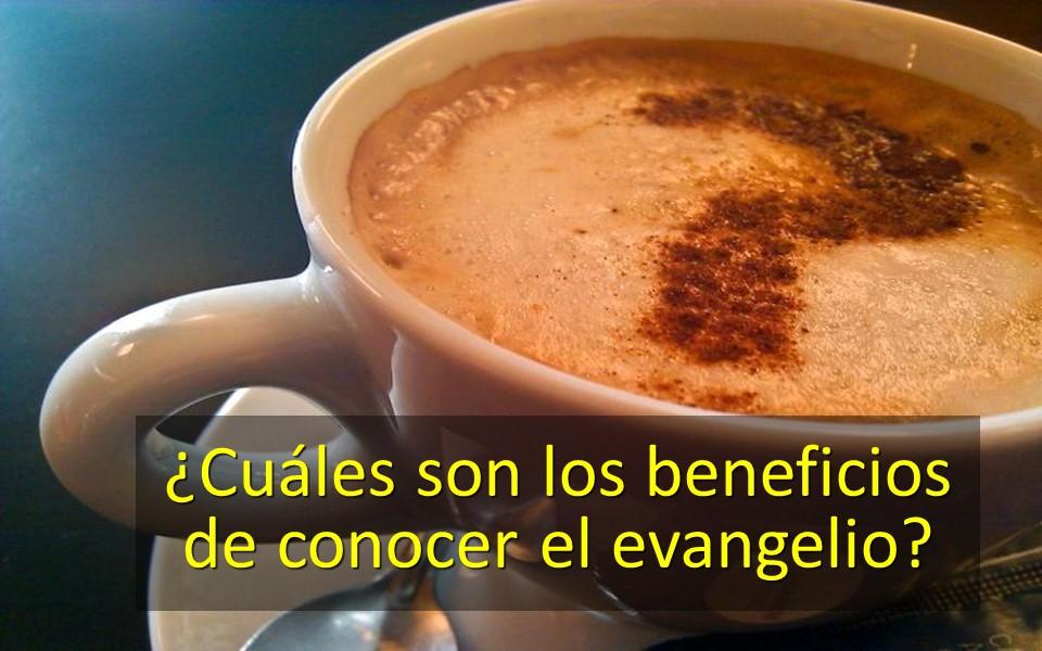 Cuales son los beneficios de conocer el evangelio