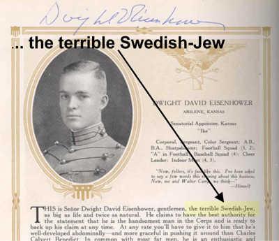 Eisenhower stammt von schwedischen Juden ab. Auf der Militär-Akademie fand sich der Hinweis im Jahrbuch von West-Point
