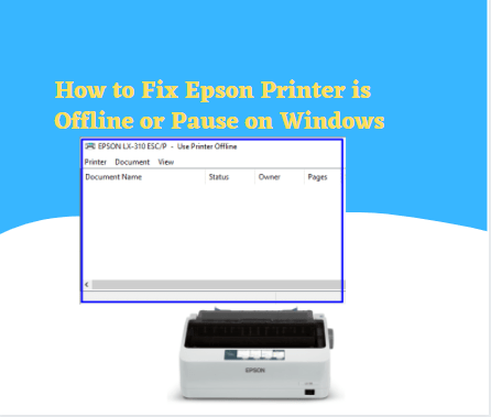 How to Fix Epson Printer is Offline or Pause on Windows