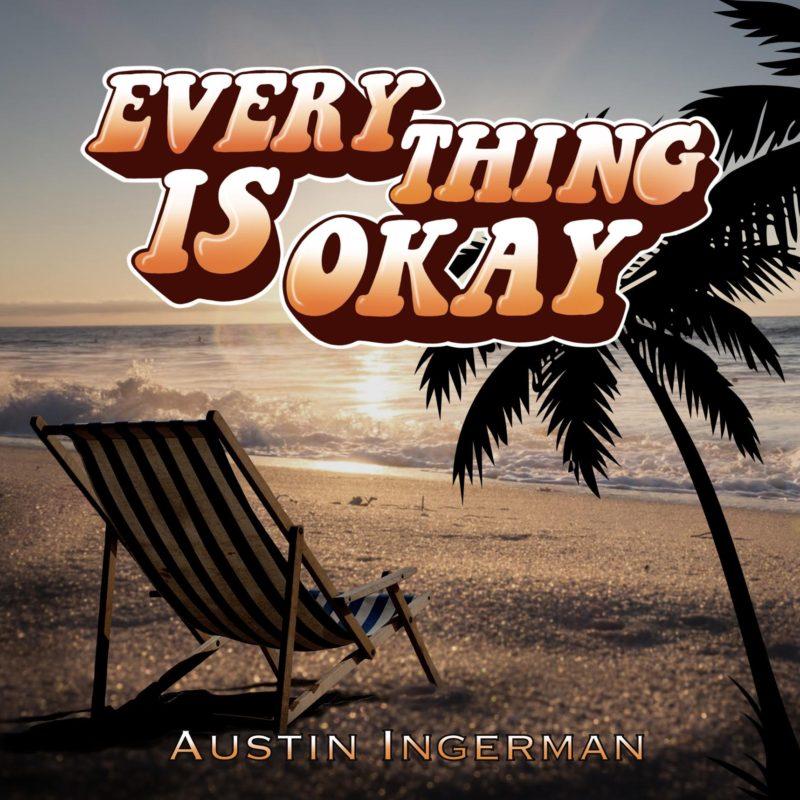 "Austin Ingerman - ""Everything Is Okay"""