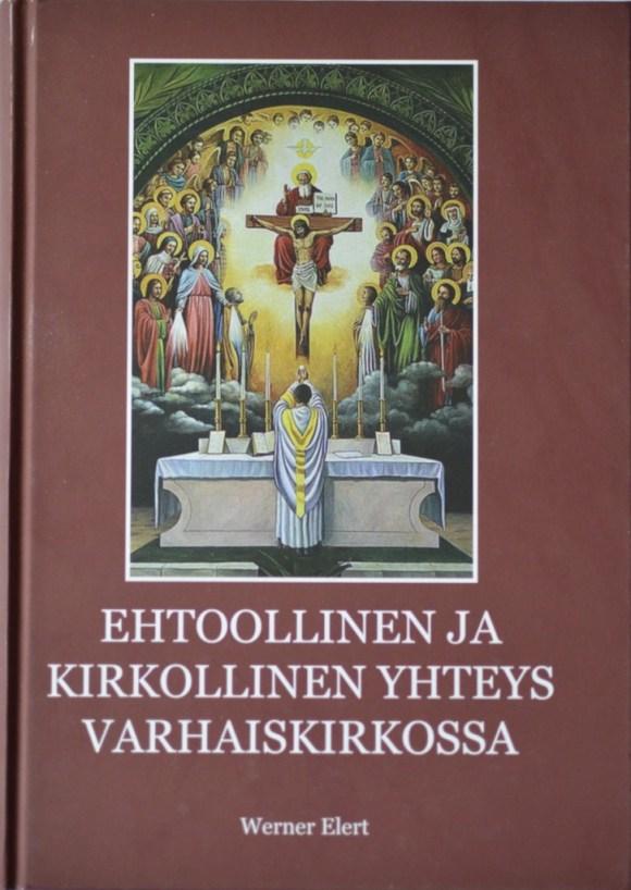 Ehtoollinen ja kirkollinen yhteys varhaiskirkossa - Werner Elert