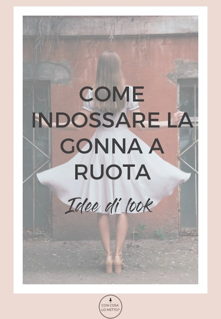 Come indossare la gonna a ruota: idee di look