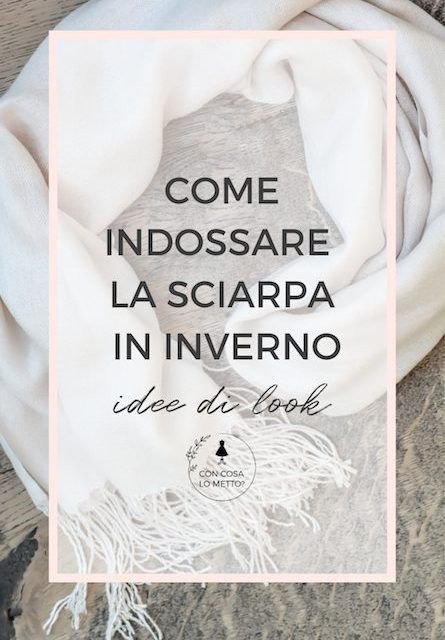 Come indossare la sciarpa in inverno