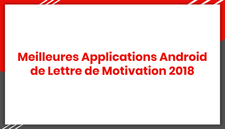meilleures applications android de lettres de motivation 2018
