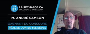 Félicitation à M. André Samson Gangnant de Réalise ton rêve