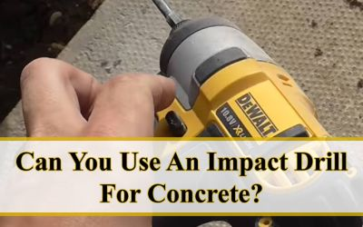 Can You Use An Impact Drill For Concrete, Or Is There A Better Option?