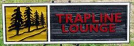 Trapline lounge Yellowknife,bar,lounge, restaraunt,business signs of all kinds,unique,hancrafted sandblasted cedar signs,artist painted,quality old growth cedar single or double sided,Condor signs Vernon BC