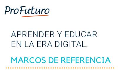 Aprender y Educar en la Era Digital: Marcos de Referencia