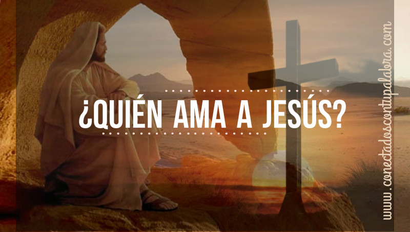 ¿Quién ama a Jesús?