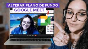 alterar plano de fundo google meet