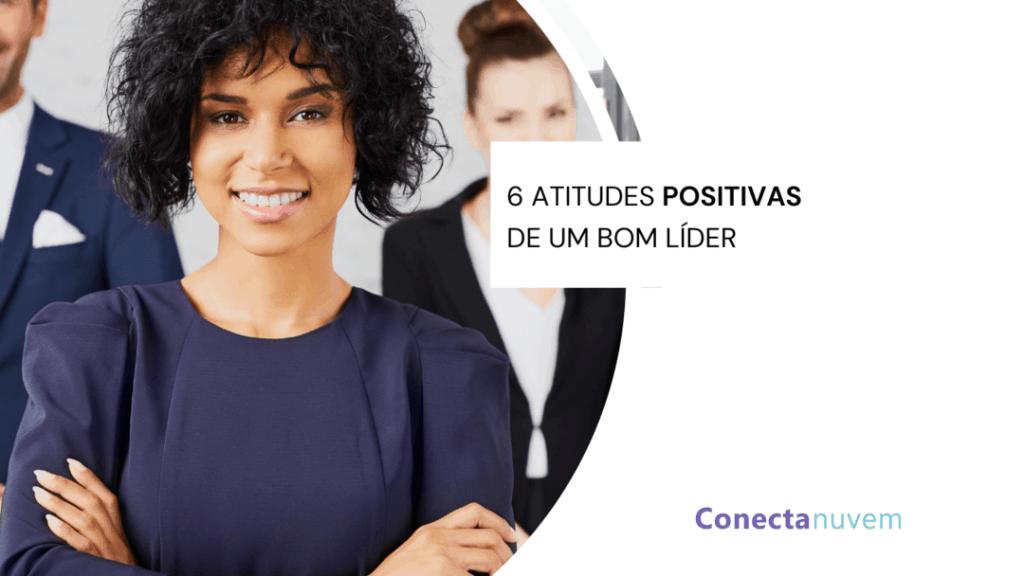 6 atitudes positivas de um bom líder
