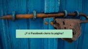 ¿Y si Facebook cierra tu página?