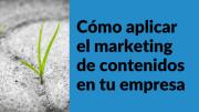 Cómo aplicar el marketing de contenidos en tu empresa