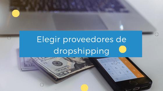 elegir proveedores dropshipping - conecta y avanza