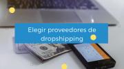 Proveedores para dropshipping, cómo elegirlos