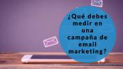 ¿Qué debes medir después de una campaña de email marketing?