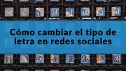 Cómo cambiar el tipo de letra en redes sociales