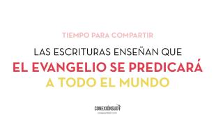Las Escrituras ensenan que el Evangelio se predicara a todo el mundo_Conexion SUD-04_Conexion SUD-01